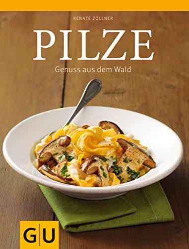 Pilze: Rezepte - einfach, klassisch und immer gut (GU Themenkochbuch)