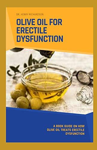 OLIVE OIL FOR ERECTILE DYSFUNCTION: A book guide on how Olive oil treats Erectile Dysfunction